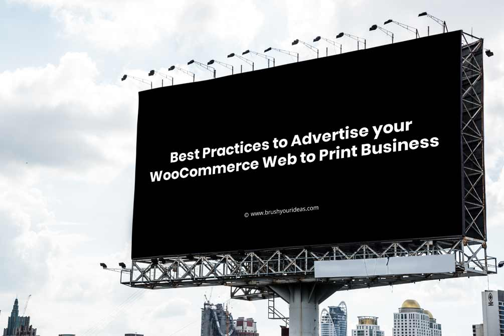 Best Practices to Advertise your WooCommerce Web to Print Business