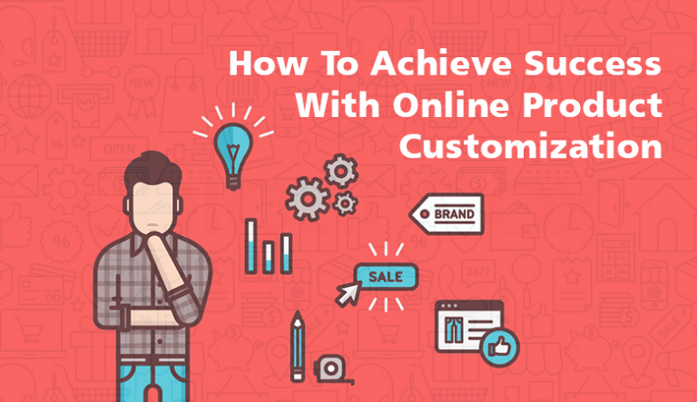 How To Achieve Success With Online Product Customization