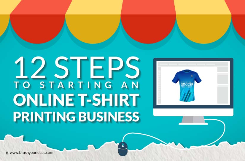 12 Steps to Starting An Online T-shirt Printing Business