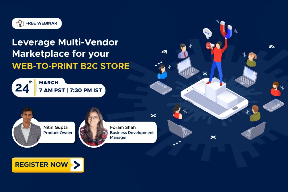 *WEBINAR ALERT* Leverage Multi-Vendor Marketplace for your Web-to-Print B2C Store